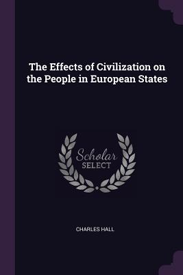 The Effects of Civilization on the People in European States - Hall, Charles, Sir