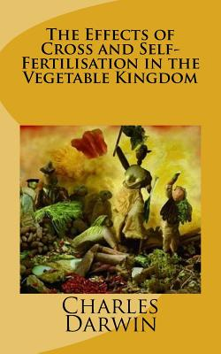 The Effects of Cross and Self-Fertilisation in the Vegetable Kingdom - Darwin, Charles
