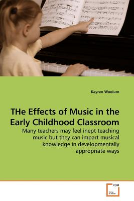 The Effects of Music in the Early Childhood Classroom - Woolum, Kayren