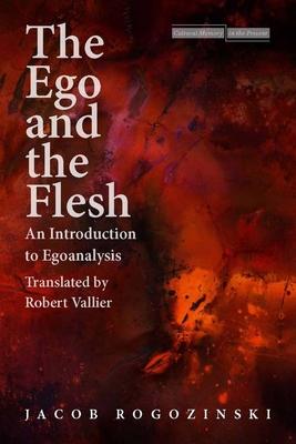 The Ego and the Flesh: An Introduction to Egoanalysis - Rogozinski, Jacob, and Vallier, Robert (Translated by)