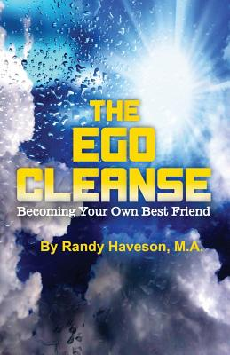The Ego Cleanse: Becoming Your Own Best Friend - Haveson Ma, Randy