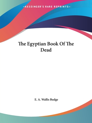 The Egyptian Book of the Dead - Budge, E A Wallis, Professor