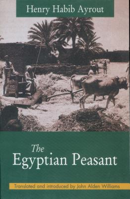 The Egyptian Peasant - Ayrout, Henry Habib, Father, and Ayrout, Father Henry Habib, and Veillon, Margo (Photographer)