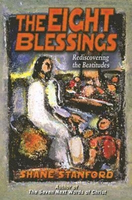 The Eight Blessings: Rediscovering the Beatitudes - Stanford, Shane