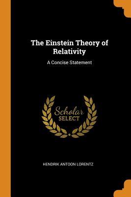The Einstein Theory of Relativity: A Concise Statement - Lorentz, Hendrik Antoon