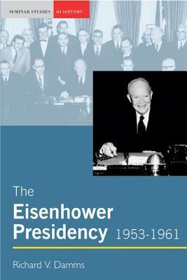 The Eisenhower Presidency, 1953-1961 - Damms, Richard V