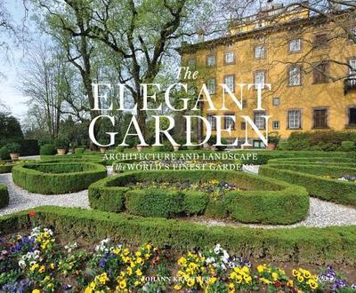 The Elegant Garden: Architecture and Landscape of the World's Finest Gardens - Kraftner, Johann, and Kreaftner, Johann