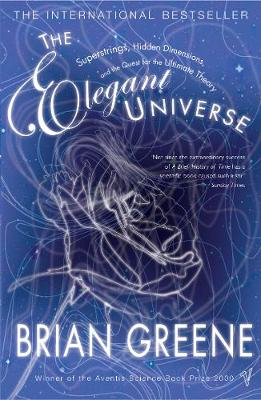 The Elegant Universe: Superstrings, Hidden Dimensions, and the Quest for the Ultimate Theory. Brian Greene - Greene, Brian, and Greene, B