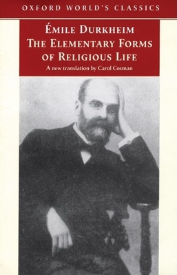 The Elementary Forms of Religious Life - Durkheim, Emile, and Durkheim, ?Mile, and Cladis, Mark S (Editor)
