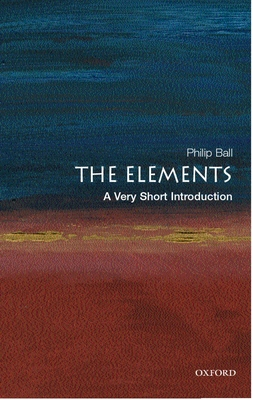 The Elements: A Very Short Introduction - Ball, Philip