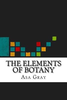 The Elements of Botany - Gray, Asa