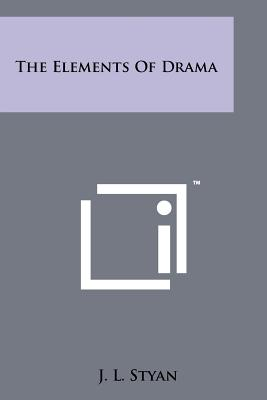 The Elements of Drama - Styan, J L