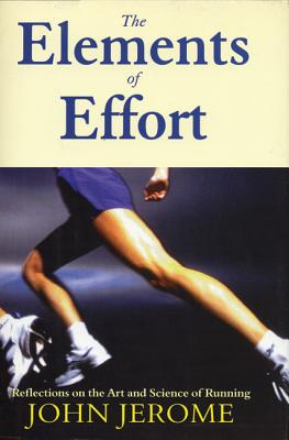 The Elements of Effort: Reflections on the Art and Science of Running - Jerome, John