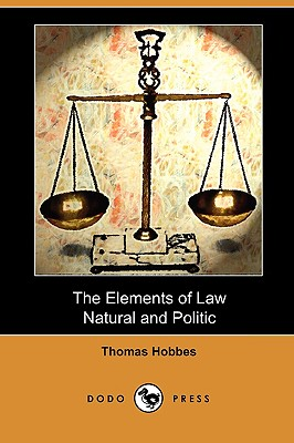 The Elements of Law, Natural and Politic (Dodo Press) - Hobbes, Thomas