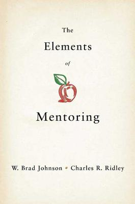 The Elements of Mentoring: The 65 Key Elements of Mentoring - Johnson, W Brad, and Ridley, Charles R