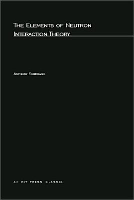 The Elements of Neutron Interaction Theory - Foderaro, Anthony
