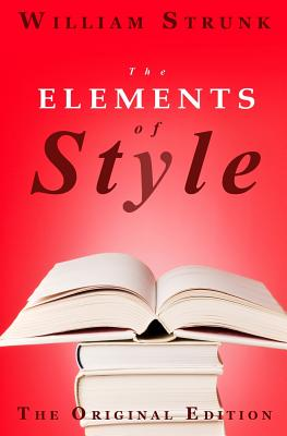 The Elements of Style: The Original Edition - Strunk, William