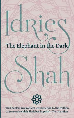 The Elephant in the Dark - Shah, Idries