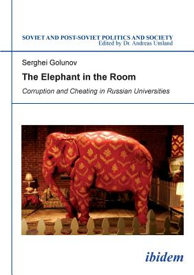 The Elephant in the Room - Corruption and Cheating in Russian Universities - Golunov, Serghei