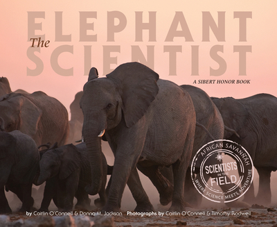 The Elephant Scientist - O'Connell, Caitlin, and Jackson, Donna M