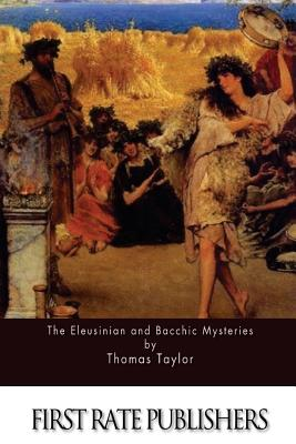 The Eleusinian and Bacchic Mysteries - Taylor, Thomas