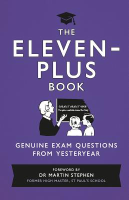 The Eleven-Plus Book: Genuine Exam Questions from Yesteryear - Stephen, Martin, Dr., Ph.D. (Foreword by)