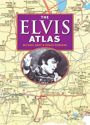 The Elvis Atlas: A Journey Through Elvis Presley's America - Gray, Michael, and Osborne, Roger