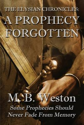 The Elysian Chronicles: A Prophecy Forgotten - Weston, M B