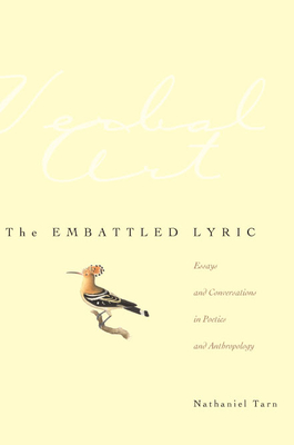 The Embattled Lyric: Essays and Conversations in Poetics and Anthropology - Tarn, Nathaniel