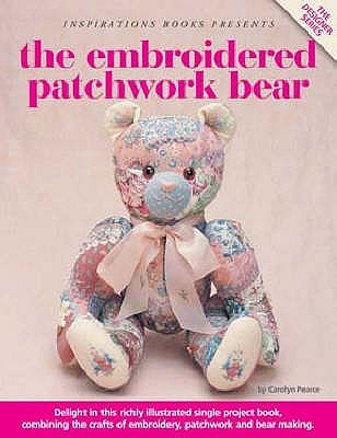 The Embroidered Patchwork Bear - Pearce, Carolyn