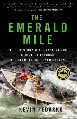 The Emerald Mile: The Epic Story of the Fastest Ride in History Through the Heart of the Grand Canyon - Fedarko, Kevin