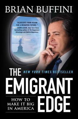 The Emigrant Edge: How to Make It Big in America - Buffini, Brian