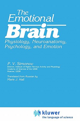 The Emotional Brain: Physiology, Neuroanatomy, Psychology and Emotion - Hall, Marie J (Translated by), and Simonov, P V