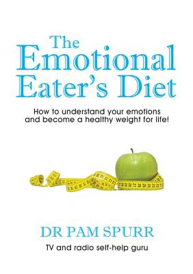The Emotional Eater's Diet: How to Understand Your Emotions and Become a Healthy Weight for Life! - Spurr, Pam, Dr.