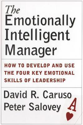 The Emotionally Intelligent Manager: How to Develop and Use the Four Key Emotional Skills of Leadership - Caruso, David R