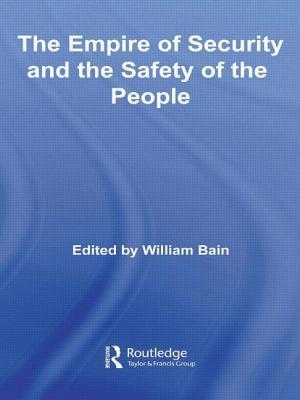 The Empire of Security and the Safety of the People - Bain, William (Editor)