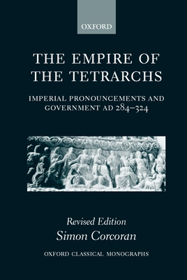 The Empire of the Tetrarchs: Imperial Pronouncements and Government Ad 284-324 - Corcoran, Simon