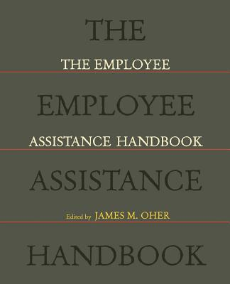 The Employee Assistance Handbook - Oher, James M (Editor)