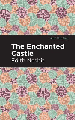 The Enchanted Castle - Nesbit, Edith, and Editions, Mint (Contributions by)