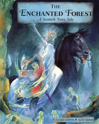 The Enchanted Forest: A Scottish Fairy Tale - Kerven, Rosalind, and Marks, Alan