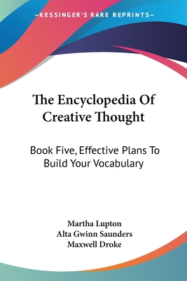 The Encyclopedia of Creative Thought: Book Five, Effective Plans to Build Your Vocabulary - Lupton, Martha (Editor), and Saunders, Alta Gwinn (Editor), and Droke, Maxwell (Editor)