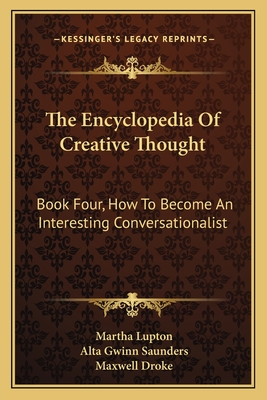 The Encyclopedia of Creative Thought: Book Four, How to Become an Interesting Conversationalist - Lupton, Martha (Editor), and Saunders, Alta Gwinn (Editor), and Droke, Maxwell (Editor)