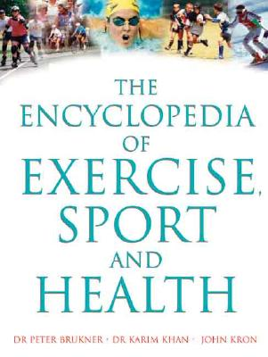 The Encyclopedia of Exercise, Sport and Health - Brukner, Dr Peter, and Khan, Dr Karim, and Kron, John