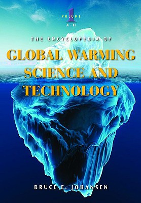 The Encyclopedia of Global Warming Science and Technology: Volume 1: A-H - Johansen, Bruce E
