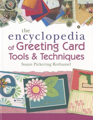 The Encyclopedia of Greeting Card Tools & Techniques - Rothamel, Susan Pickering