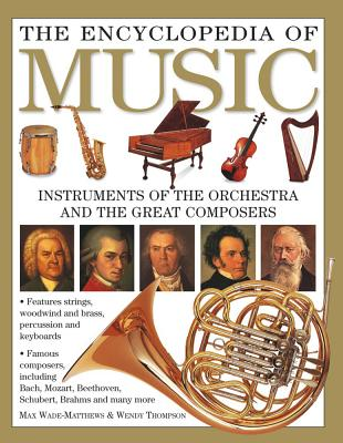 The Encyclopedia of Music: Instruments of the Orchestra and the Great Composers - Wade-Matthews, Max, and Thompson, Wendy, Ms.