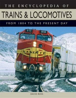 The Encyclopedia of Trains & Locomotives: From 1804 to the Present Day - Ross, David
