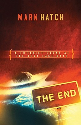 The End: A Futurists Guide to the Very Last Days - Hatch, Mark