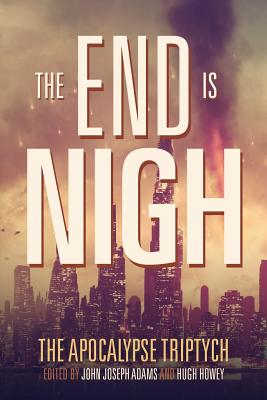 The End is Nigh - McDevitt, Jack, and Anders, Charlie Jane, and Adams, John Joseph