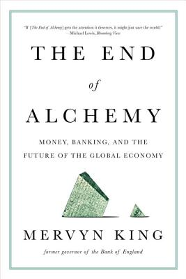 The End of Alchemy: Money, Banking, and the Future of the Global Economy - King, Mervyn A